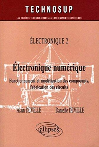 Electronique numérique Electronique 2 : Fonctionnement et modélisation des composants, fabrication des circuits
