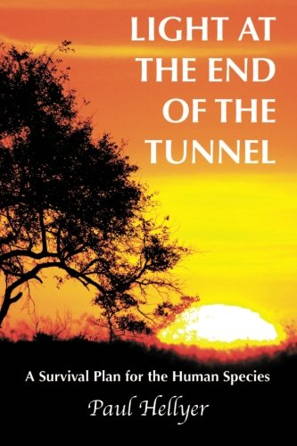 Light at the End of the Tunnel: A Survival Plan for the Human Species por Paul Hellyer