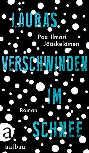Buchseite und Rezensionen zu 'Lauras Verschwinden im Schnee: Roman' von Pasi Ilmari Jääskeläinen