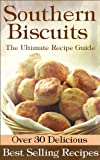 Southern Biscuits :The Ultimate Recipe Guide - Over 30 Delicious & Best Selling Recipes