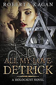 All My Love, Detrick: A Historical Novel Of Love And Survival During The Holocaust (All My Love Detrick Book 1) by [Kagan, Roberta]