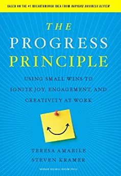 The Progress Principle: Using Small Wins to Ignite Joy, Engagement, and Creativity at Work by [Amabile, Teresa, Kramer, Steven]