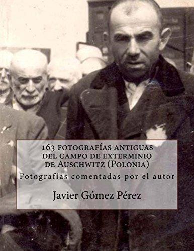 163 fotografías antiguas del campo de exterminio de Auschwitz (Polonia) por Javier Gómez Pérez