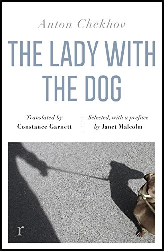 The Lady with the Dog and Other Stories (riverrun editions): a beautiful new edition of Chekhov's short fiction, translated by Constance Garnett por Anton Chekhov