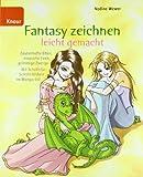 Fantasy zeichnen leicht gemacht: Zauberhafte Elfen, magische Feen, grimmige Zwerge Mit Schritt-für-Schritt-Bildern im Manga-Stil