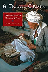 A Tribal Order: Politics and Law in the Mountains of Yemen (Modern Middle East (Paperback))