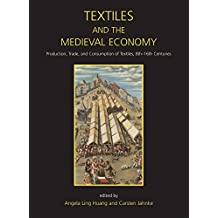 Textiles and the Medieval Economy: Production, Trade, and Consumption of Textiles, 8th-16th Centuries (Ancient Textiles, Band 16)
