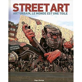 Street Art - Art urbain, le monde est une toile
