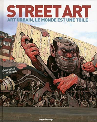 Street Art - Art urbain, le monde est une toile par Collectif