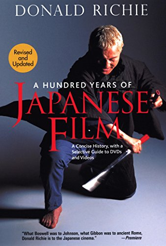Hundred Years of Japanese Film: A Concise History, with a Selective Guide to Dvds and Videos