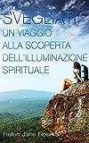Svegliati. Un viaggio alla scoperta dell'illuminazione spirituale.