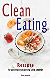 Clean Eating: Clean Eating Rezepte zum Abnehmen, Low Carb, Paleo, Superfood, Smoothies, Kokosöl, Honig, Matcha (Clean Eating, Low Carb, Abnehmen, Superfood, Paleo, Smoothies, Kokosöl, Honig, Matcha)