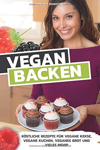 VEGAN BACKEN: Köstliche Rezepte für vegane Kekse, vegane Kuchen, veganes Brot und vieles mehr! (Katarinas Küchenzauber, Band 6)