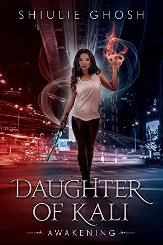 Daughter of Kali: Awakening (book 1) by Shiulie Ghosh