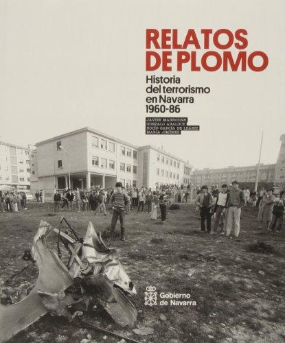 Relatos de plomo: Historia del terrorismo en Navarra 1960-1986