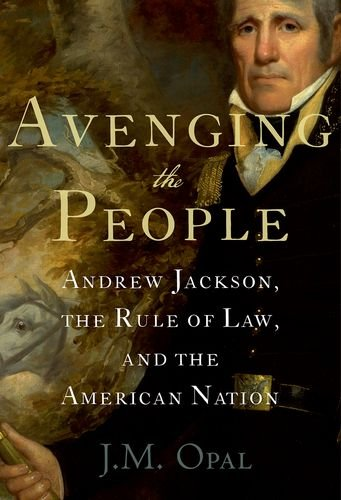 avenging-the-people-andrew-jackson-the-rule-of-law-and-the-american-nation