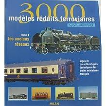 3000 modèles réduits ferroviaires, tome 1 : Les Anciens réseaux