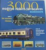 3000 modèles réduits ferroviaires, tome 1 - Les Anciens réseaux
