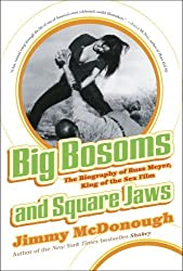 Big Bosoms and Square Jaws: The Biography of Russ Meyer, King of the Sex Film by Jimmy McDonough (2006-06-27)