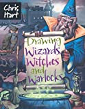 Drawing Wizards, Witches and Warlocks (Academy of Fantasy Art) by Christopher Hart (2008-09-02)