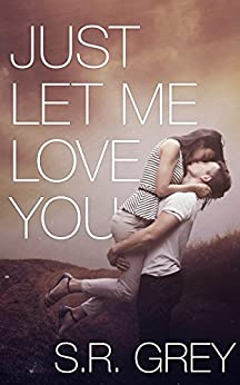 Just Let Me Love You (Judge Me Not Book 3) by [Grey, S.R.]