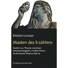 Masken des Erzählens: Studien zur Theorie narrativer Unzuverlässigkeit und ihrer Praxis im Frühwerk Thomas Manns (Epistemata Literaturwissenschaft)