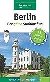 Berlin - Der grüne Stadtausflug: Parks, Gärten und Freilichtmuseen