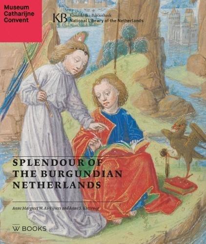 Splendour of the Burgundian Netherlands par Dr A. S. Korteweg