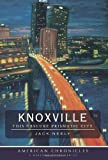 Knoxville:: This Obscure Prismatic City (American Chronicles) by Jack Neely (2009-11-13)