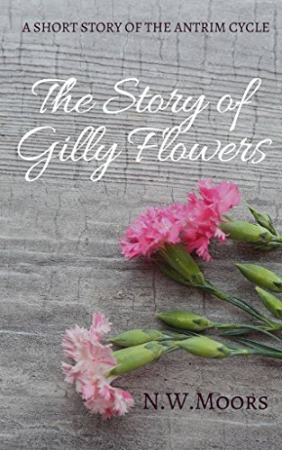 ebook: The Story of Gilly Flowers: A Short Story of the Antrim Cycle (B013X9771Y)