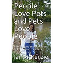 People Love Pets and Pets Love People: Photographs and Quotations of People and their Pets