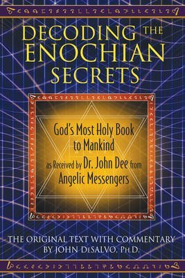 [(Decoding the Enochian Secrets: God's Most Holy Book to Mankind as Received by Dr. John Dee from Angelic Messengers)] [Author: John DeSalvo] published on (February, 2011)