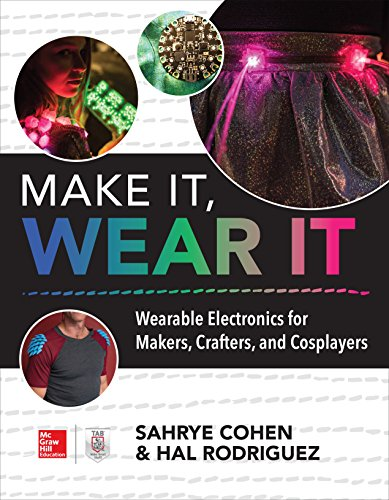 Make It, Wear It: Wearable Electronics for Makers, Crafters, and Cosplayers por Sahrye Cohen