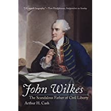 John Wilkes: The Scandalous Father of Civil Liberty