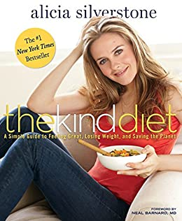 The Kind Diet: A Simple Guide to Feeling Great, Losing Weight, and Saving the Planet von [Silverstone, Alicia]