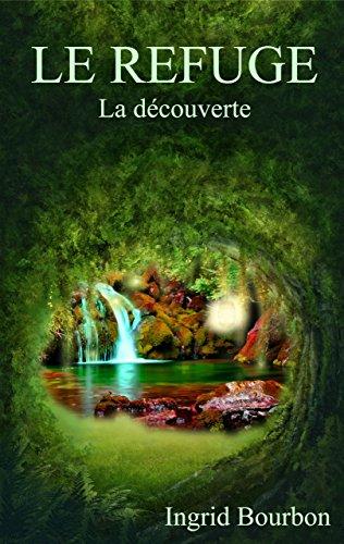 LE REFUGE: I - La découverte par Ingrid BOURBON