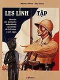 Les Lính tâp - Histoire des militaires indochinois au service de la France, 1859-1960