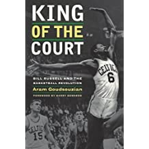 King of the Court: Bill Russell and the Basketball Revolution by Aram Goudsouzian (2011-01-03)