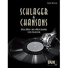 Schlager & Chansons der 20er- bis 40er-Jahre: Eine umfassende Zusammenstellung von 40 Evergreens und Schlagern aus dieser Zeit, für Klavier
