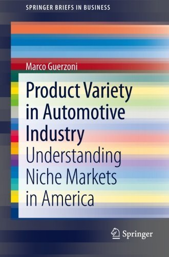 Product Variety in Automotive Industry: Understanding Niche Markets in America (SpringerBriefs in Business) by Marco Guerzoni (2013-10-17)