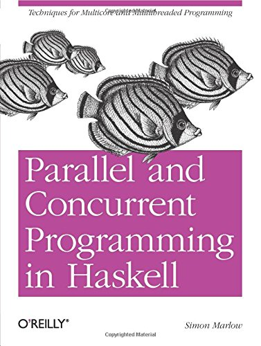 Preisvergleich Produktbild Parallel and Concurrent Programming in Haskell: Techniques for Multicore and Multithreaded Programming