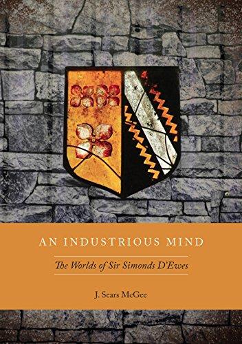 An Industrious Mind: The Worlds of Sir Simonds D'Ewes