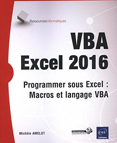 VBA Excel 2016 : Programmer sous Excel : Macros et langage VBA par Michèle Amelot