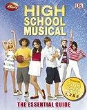 Disney High School Musical The Essential Guide: Tthe Essential Guide