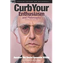 Curb Your Enthusiasm and Philosophy: Awaken the Social Assassin Within (Popular Culture and Philosophy, Band 69)
