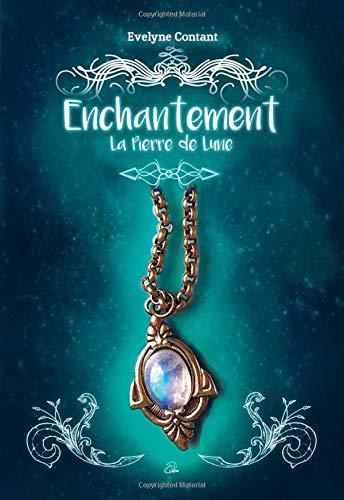 Enchantement: La Pierre de Lune par Évelyne Contant