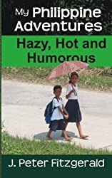 My Philippine Adventures: Hazy, Hot and Humorous by J. Peter Fitzgerald (2014-06-13)