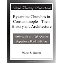 Byzantine Churches in Constantinople - Their History and Architecture