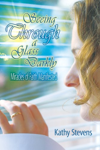 Seeing through a glass darkly miracles of faith manifested ebook seeing through a glass darkly miracles of faith manifested by stevens kathy fandeluxe Image collections