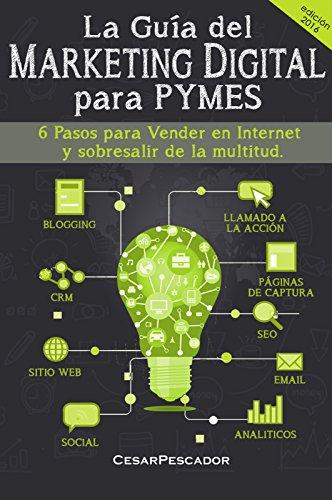 La Guía del Marketing Digital para Pymes: Herramientas para Vender en Internet y Sobresalir de la Multitud. por César Pescador